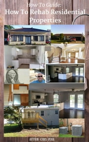 How to Guide: How to Rehab a Residential Property - How to Guides, #2 ebook by Chris Penn