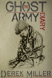 The Ghost Army Diary ebook by Derek Miller