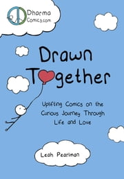 Drawn Together - Uplifting Comics on the Curious Journey Through Life and Love eBook by Leah Pearlman
