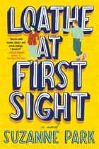 Loathe at First Sight - A Novel ebook by Suzanne Park