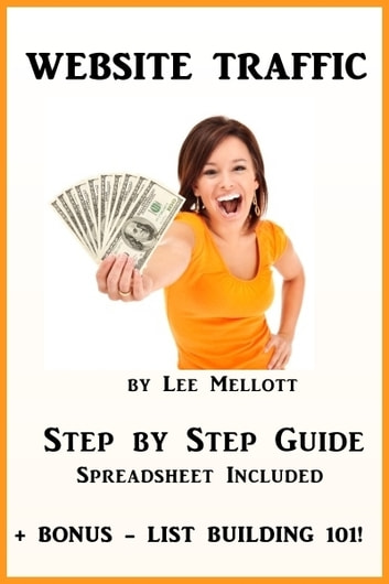 Website Traffic Step By Step Guide: Spreadsheet Included + Bonus List Building 101 ebook by Lee Mellott