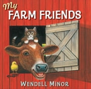My Farm Friends ebook by Wendell Minor,Wendell Minor