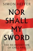 Nor Shall My Sword ebook by Simon Heffer
