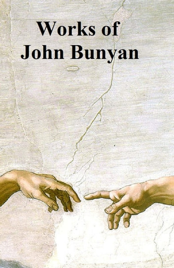The Works of John Bunyan, complete, including 57 books by him and 3 books about him, in a single file ebook by John Bunyan