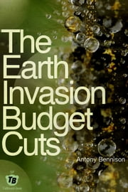 The Earth Invasion Budget Cuts ebook by Antony Bennison