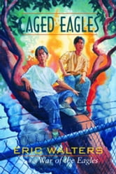 Caged Eagles ebook by Eric Walters