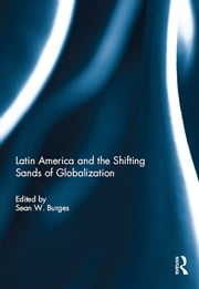 Latin America and the Shifting Sands of Globalization ebook by Sean W. Burges