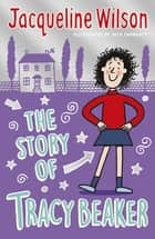 The Story of Tracy Beaker ebook by Jacqueline Wilson, Nick Sharratt