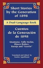 Short Stories by the Generation of 1898/Cuentos de la Generación de 1898 - A Dual-Language Book ebook by Stanley Appelbaum, Ramón del Valle-Inclán, Miguel de Unamuno,...