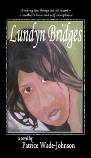 Lundyn Bridges: seeking the things we all want ebook by Patrice Johnson