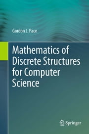 Mathematics of Discrete Structures for Computer Science ebook by Gordon J. Pace