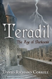 Teradil: The Age of Darkness ebook by David Richard Corkill