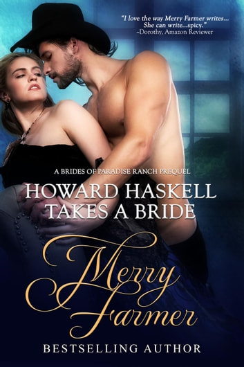 Howard Haskell Takes A Bride - The Brides of Paradise Ranch - Spicy Version, #0.5 ebook by Merry Farmer