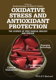 Oxidative Stress and Antioxidant Protection - The Science of Free Radical Biology and Disease ebook by Donald Armstrong,Robert D. Stratton