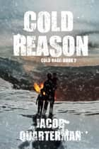 Cold Reason - Cold Rage, #2 ebook by Jacob Quarterman