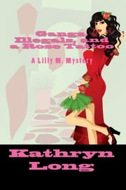 Gangs, Illegals, and a Rose Tattoo: a Lilly M. Mystery ebook by Kathryn Long