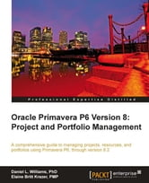 Oracle Primavera P6 Version 8: Project and Portfolio Management ebook by Daniel L. Williams, PhD, Elaine Britt Krazer