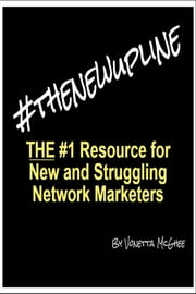 #Thenewupline - The #1 Resource for New and Struggling Network Marketers ebook by Vonetta McGhee