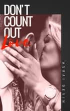 Don't Count Out Love ebook by Asrai Devin