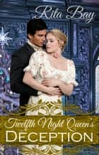 Twelfth Night Queen's Deception ebook by Rita Bay