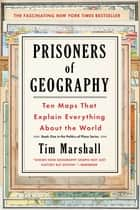 Prisoners of Geography - Ten Maps That Explain Everything About the World 電子書 by Tim Marshall