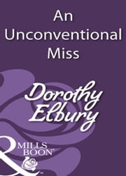 An Unconventional Miss (Mills & Boon Historical) ebook by Dorothy Elbury