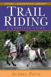 Trail Riding: A Complete Guide ebook by Pavia, Audrey