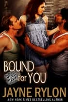 Bound For You - An MMF Menage BDSM Romantic Suspense Novel ebook by Jayne Rylon