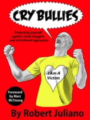 Cry Bullies: Protecting yourself against social muggers and victimhood aggression. ebook by Robert Juliano