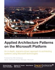 Applied Architecture Patterns on the Microsoft Platform ebook by Richard Seroter, Ewan Fairweather, Rama Ramani, Mike Sexton, Stephen W. Thomas