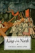 Kings of the North ebook by Cecelia Holland