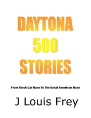 Daytona 500 Stories ebook by J Louis Frey