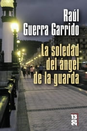 La soledad del ángel de la guarda ebook by Raúl Guerra Garrido