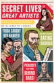 Secret Lives of Great Artists - What Your Teachers Never Told You about Master Painters and Sculptors ebook by Elizabeth Lunday,Mario Zucca
