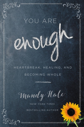 You Are Enough - Heartbreak, Healing, and Becoming Whole ebook by Mandy Hale