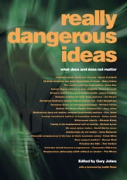 Really dangerous ideas: what does and does not matter ebook by Gary Johns