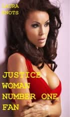 Justice Woman's Number One Fan ebook by Laura Knots