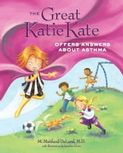 The Great Katie Kate Offers Answers About Asthma ebook by Dr. M. Maitland DeLand, M.D.