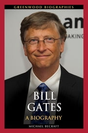 Bill Gates: A Biography ebook by Michael B. Becraft