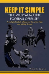 Keep It Simple''The Wildcat Multiple Football Offense'' ebook by Victor E. Laurie