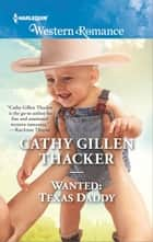 Wanted: Texas Daddy - A Heartfelt Friends-to-Lovers Romance ebook by Cathy Gillen Thacker