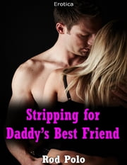 Stripping for Daddy's Best Friend (Erotica) ebook by Rod Polo
