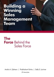 Building a Winning Sales Management Team: The Force Behind the Sales Force - The Force Behind the Sales Force ebook by Andris A Zoltners,Prabhakant Sinha,Sally E Lorimer