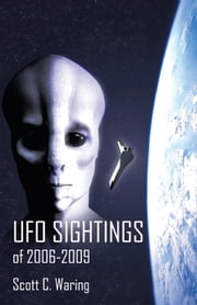 UFO Sightings of 2006-2009 ebook by Scott C. Waring