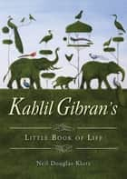 Kahlil Gibran's Little Book of Life ebook by