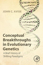 Conceptual Breakthroughs in Evolutionary Genetics - A Brief History of Shifting Paradigms ebook by John C. Avise