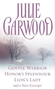 Julie Garwood Box Set - Gentle Warrior, Honor's Splendour, Lion's Lady, and a New Excerpt! ebook by Julie Garwood