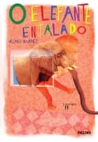 O elefante entalado ebook by Alonso Alvarez, Fê
