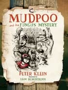 Mudpoo and the Fungus Mystery ebook by Peter Klein, Leon de Montignie