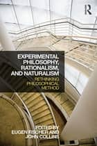 Experimental Philosophy, Rationalism, and Naturalism - Rethinking Philosophical Method ebook by Eugen Fischer, John Collins